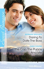 Sweet Romance Duo/Daring To Date The Boss/The Cop, The Puppy And Me - Barbara Wallace