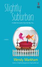 Slightly Suburban - Wendy Markham