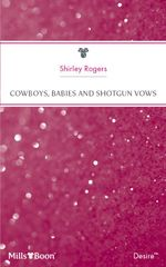 Cowboys, Babies And Shotgun Vows : Women to Watch Book 13 - Shirley Rogers