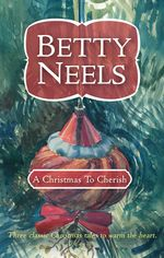 A Christmas To Cherish/A Christmas Proposal/A Christmas Romance/A Christmas Wish - Betty Neels