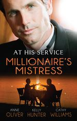 At His Service : The Millionaire's Mistress/Memoirs Of A Millionaire's Mistress/Playboy Boss, Live-In Mistress/The Italian Boss's Secretary Mistress - Anne Oliver
