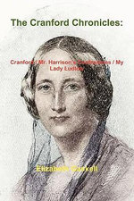 The Cranford Chronicles : Cranford / Mr. Harrison's Confessions / My Lady Ludlow - Elizabeth Cleghorn Gaskell