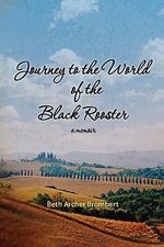 Journey to the World of the Black Rooster : A Memoir - Ms Beth Archer Brombert