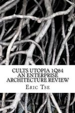 Cults Utopia 1q84 an Enterprise Architecture Review - MR Eric Tse