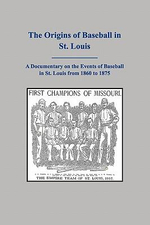 The Origins of Baseball in St. Louis : From the Streets to Success - MR Paul G Conley