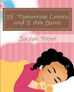 If Tomorrow Comes and I Am Gone - MS Jordan Trent