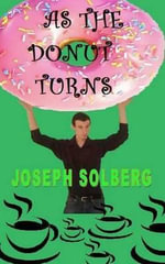 As the Donut Turns : And the Donut Keeps on Turning... - Joseph Solberg