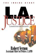 L.A. Justice : Lessons from the Firestorm - Robert L Vernon