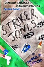 Striker Jones : Elementary Economics for Elementary Detectives, Second Edition - Maggie M Larche