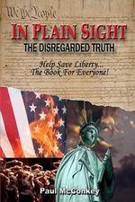 In Plain Sight - The Disregarded Truth : The Disregarded Truth - Paul McConkey
