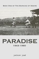 Paradise : Book One of the Burning of Desire: A Fool in America, 1943-2013 - jackson Joad