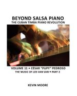 Beyond Salsa Piano : Cesar Pupy Pedroso - The Music of Los Van Van - Part 2 - Kevin Moore