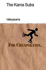 The Kama Sutra for Cheapskates - Vatsyayana
