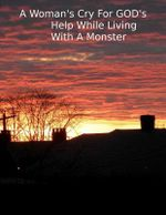 A Woman's Cry for God's Help While Living with a Monster - Carla A Pickett