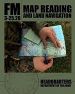 Map Reading and Land Navigation : FM 3-25.26 - Department Of the Army