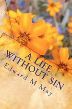 A Life Without Sin - Edward M May