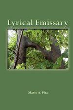Lyrical Emissary - Mario A Pita