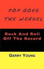 Pop Goes the Weasel : Rock and Roll Off the Record - Gerry Young