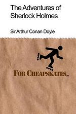The Adventures of Sherlock Holmes for Cheapskates : Classics on a Budget - Arthur Conan Doyle