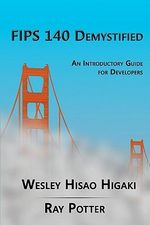 Fips 140 Demystified : An Introductory Guide for Vendors - Wesley Hisao Higaki