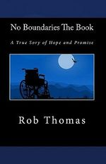No Boundaries the Book : A True Sory of Hope and Promise - Rob Thomas