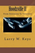 Hoodzville II : From Detention to Detective - Larry W Keys