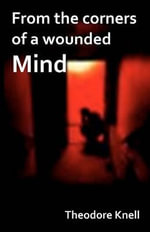 From the Corners of a Wounded Mind - Theodore Knell