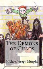 The Demons of Chaos - Michael Joseph Murphy
