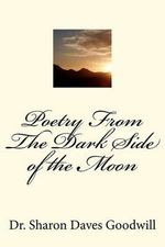 Poetry from the Dark Side of the Moon : Poetry from the Dark Side of the Moon - Sharon Daves Goodwill