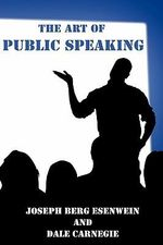 The Art of Public Speaking : How to Win Friends and Influence People - Lesson 2... - Joseph Berg Esenwein