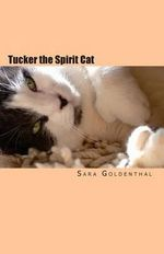 Tucker the Spirit Cat : A Meditation on Love and Hope for Anyone Grieving the Loss of an Animal Friend - Sara Goldenthal