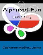 Alphabet Fun Unit Study - Catherine McGrew Jaime