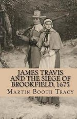 James Travis and the Siege of Brookfield, 1675 - Martin Booth Tracy