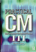 Practical CM III : Best Configuration Management Practices for the 21st - MR David Douglas Lyon