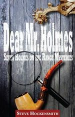 Dear Mr. Holmes : Seven Holmes on the Range Mysteries - Steve Hockensmith