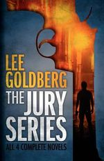The Jury Series : Four Complete Novels - Lee Goldberg