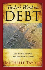 Taylor's Word on Debt : How You Got Into Debt ... and How You Can Get Out - Michelle Taylor
