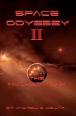 Space Odyssey II : The Incursion War - Andrew B Dewar