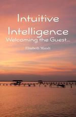 Intuitive Intelligence : Welcoming the Guest - Elisabeth Mandt