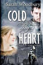 Cold My Heart : A Novel of King Arthur - Sarah Woodbury