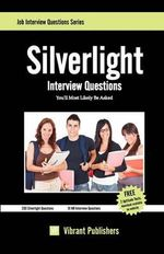 Silverlight Interview Questions You'll Most Likely be Asked - Vibrant Publishers