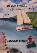 I'm Not Broken, I'm Just Different : A Story of Living with Asperger's Syndrome - MS Linda Ruth Brooks