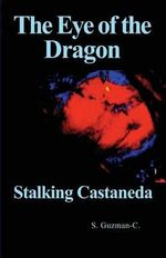The Eye of the Dragon : Stalking Castaneda - S Guzman-C