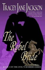 The Rebel Bride : Civil War Brides Series - Tracey Jane Jackson