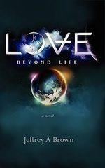 Love Beyond Life - Jeffrey A Brown