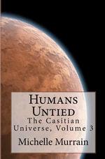 Humans Untied : The Casitian Universe, Volume 3 - Michelle Murrain