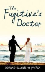 The Fugitive's Doctor - Deirdre Elizabeth Parker