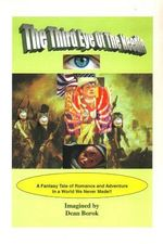 The Third Eye of the Needle : The Epic Odyssey of a Future Mystery Girl - Dean Borok