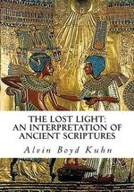 The Lost Light : An Interpretation of Ancient Scriptures - Alvin Boyd Kuhn