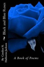 Black and Blue Roses : A Book of Poems - Candice N Hathorne-Jackson